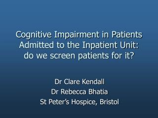 Cognitive Impairment in Patients Admitted to the Inpatient Unit: do we screen patients for it