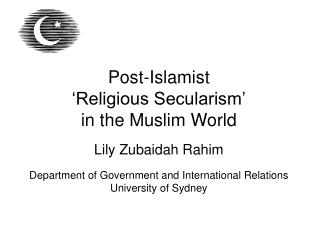 Post-Islamist 'Religious Secularism' in the Muslim World Lily Zubaidah Rahim Department of Government and International