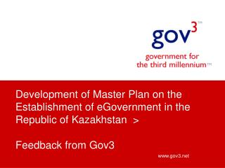 Development of Master Plan on the Establishment of eGovernment in the Republic of Kazakhstan  > Feedback from Gov3