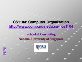 CS1104: Computer Organisation  http://www.comp.nus.edu.sg/~cs1104