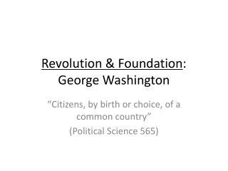 Revolution & Foundation : George Washington