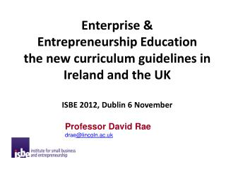 Enterprise & EntrepreneurshipEducation  the new curriculum guidelines in Ireland and the UK ISBE 2012, Dublin 6 Novemb