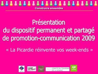 Présentation du dispositif permanent et partagé de promotion-communication 2009