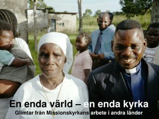 En enda värld –  en enda kyrka Glimtar från Missionskyrkans  arbete i andra länder