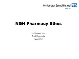 NGH Pharmacy Ethos Paul Rowbotham, Chief Pharmacist Mar-2013