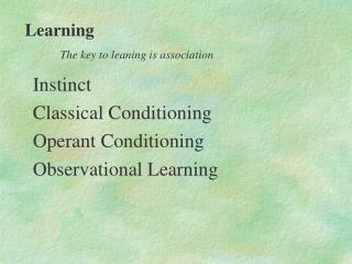 Instinct Classical Conditioning Operant Conditioning Observational Learning
