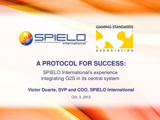 SPIELO International's experience  integrating G2S in its central system  Victor Duarte, SVP and COO, SPIELO Internatio