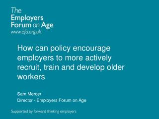 How can policy encourage employers to more actively recruit, train and develop older workers