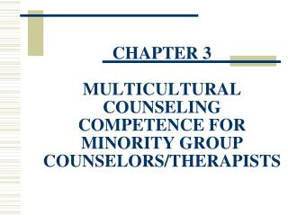 CHAPTER 3 MULTICULTURAL COUNSELING COMPETENCE FOR MINORITY GROUP COUNSELORS/THERAPISTS