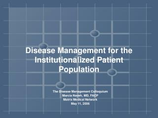 Disease Management for the Institutionalized Patient Population