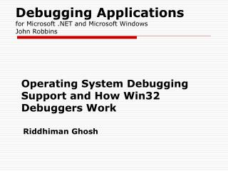 Debugging Applications for Microsoft .NET and Microsoft Windows John Robbins
