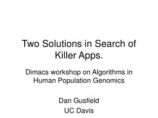 Two Solutions in Search of Killer Apps.