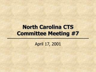 North Carolina CTS  Committee Meeting #7
