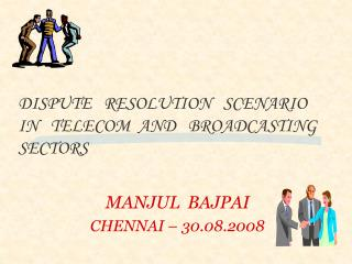 DISPUTE   RESOLUTION   SCENARIO   IN   TELECOM  AND   BROADCASTING   SECTORS