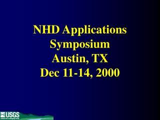 NHD Applications Symposium Austin, TX Dec 11-14, 2000