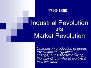 Industrial Revolution aka Market Revolution