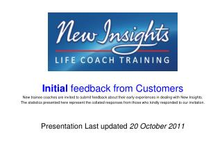Initial  feedback from Customers New trainee coaches are invited to submit feedback about their early experiences in de
