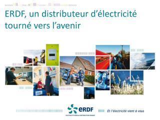 ERDF, un distributeur d'électricité tourné vers l' avenir