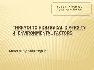 Threats to biological diversity 4: Environmental Factors