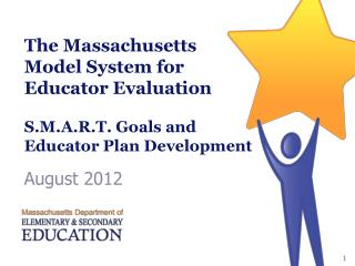 The Massachusetts Model System for Educator Evaluation S.M.A.R.T. Goals and Educator Plan Development