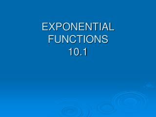 EXPONENTIAL  FUNCTIONS 10.1