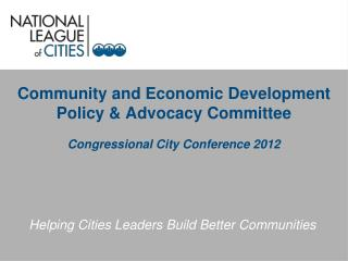 Community and Economic Development  Policy & Advocacy Committee Congressional City Conference 2012