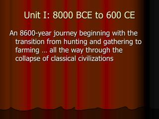 Unit I: 8000 BCE to 600 CE