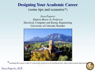 Designing Your Academic Career (some tips and scenarios*) Zoya Popovic Hudson Moore Jr. Professor Electrical, Computer