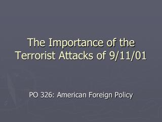 The Importance of the Terrorist Attacks of 9/11/01