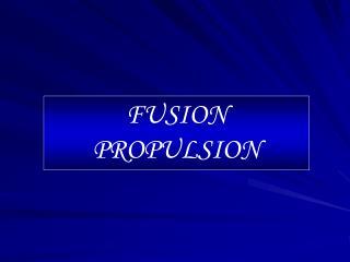 FUSION     PROPULSION
