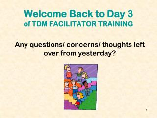 Welcome Back to Day 3 of TDM FACILITATOR TRAINING
