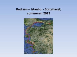 Bodrum – Istanbul - Sortehavet,  sommeren  2013