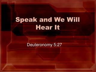 Speak and We Will Hear It