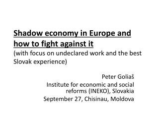 Shadow economy  in  Europe  and  how  to  fight against it ( with focus  on  undeclared work  and  the best  Slovak  ex