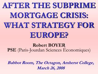 AFTER THE SUBPRIME MORTGAGE CRISIS: WHAT STRATEGY FOR EUROPE?