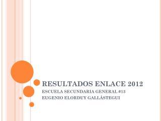 RESULTADOS  ENLACE 2012