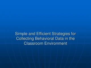 Simple and Efficient Strategies for Collecting Behavioral Data in the Classroom Environment