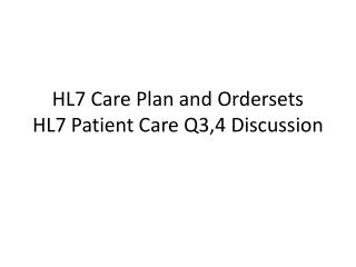 HL7 Care Plan and Ordersets HL7 Patient Care Q3,4 Discussion