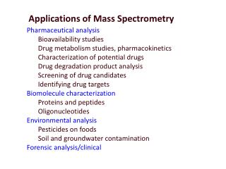 Pharmaceutical analysis Bioavailability studies Drug metabolism studies, pharmacokinetics Characterization of potential