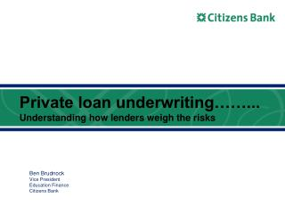 Private loan underwriting……... Understanding how lenders weigh the risks