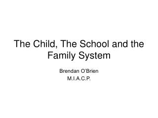 The Child, The School and the Family System