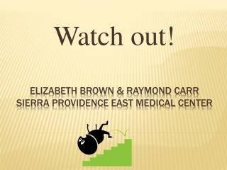 Elizabeth brown & Raymond carr Sierra Providence East Medical Center