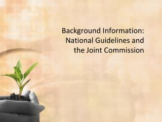 Background Information: National Guidelines and   the Joint Commission