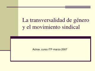 La transversalidad de género y el movimiento sindical