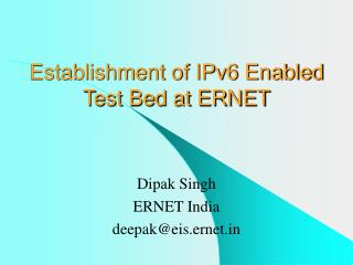 Establishment of IPv6 Enabled Test Bed at ERNET