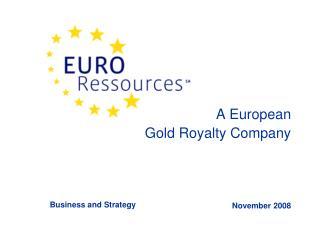 A European  Gold Royalty Company November 2008
