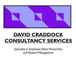 DAVID CRADDOCK  CONSULTANCY SERVICES Specialist in Employee Share Ownership  and Reward Management