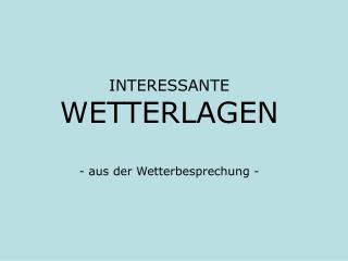 INTERESSANTE WETTERLAGEN - aus der Wetterbesprechung -