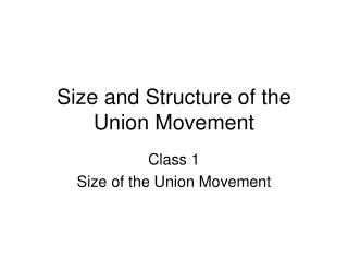 Size and Structure of the Union Movement