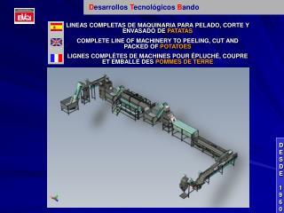 LINEAS COMPLETAS DE MAQUINARIA PARA PELADO, CORTE Y ENVASADO DE  PATATAS COMPLETE LINE OF MACHINERY TO PEELING, CUT AND